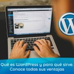 Qué es WordPress y para qué sirve. Conoce todas sus ventajas
