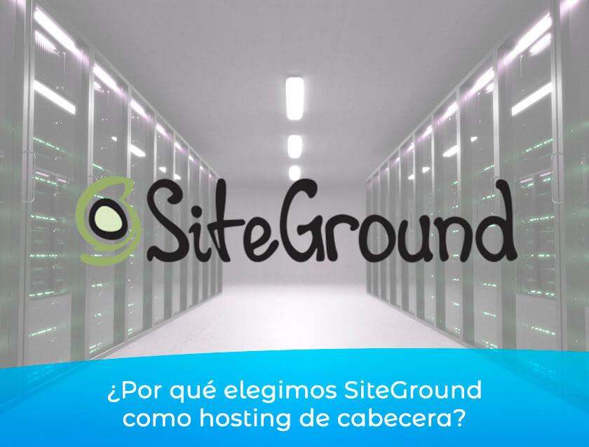 ¿Por qué elegimos SiteGround como hosting de cabecera?