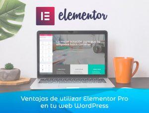 Ventajas de utilizar Elementor Pro en tu web WordPress