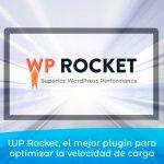 WP Rocket, el mejor plugin para optimizar la velocidad de carga
